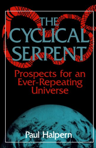 The Cyclical Serpent: Prospects For An Ever-repeating Universe [Halpern, Paul] (Tapa Blanda)