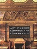 Art Museum Libraries and Librarianship, Ann B. Abid, Joan M. Benedetti, 0810859181