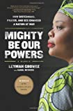 img - for Mighty Be Our Powers: How Sisterhood, Prayer, and Sex Changed a Nation at War book / textbook / text book