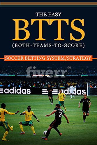 THE EASY BTTS (BOTH-TEAMS-TO-SCORE) SOCCER BETTING SYSTEM ()