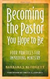 Becoming the Pastor You Hope to Be, Barbara J. Blodgett, 156699411X
