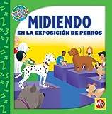 Midiendo en la Exposicion de Perros (Las Matematicas En Nuestro Mundo/Math in Our World) (Spanish Edition)