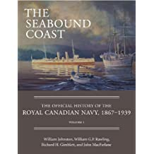 The Seabound Coast: The Official History of the Royal Canadian Navy, 1867–1939, Volume I