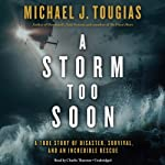 A Storm Too Soon: A True Story of Disaster, Survival, and an Incredible Rescue | Michael J. Tougias