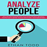 Analyze People: Proven Techniques for Reading Body Language, Deduction, and Reading People like a Book | Ethan Todd