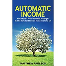 Automatic Income: How to Use the Power of Dividend Investing to Beat the Market and Generate Passive Income for Life