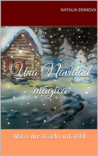 Una Navidad Mágica: - libro ilustrado infantil (Spanish Edition) - Kindle edition by NATALIA EKIMOVA. Children Kindle eBooks @ Amazon.com.
