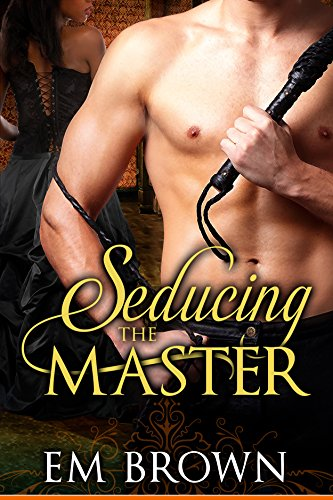 Seducing the Master (Book 1 in the Master vs. Temptress Erotic Historical Serial) (Red Chrysanthemum Series 3)
