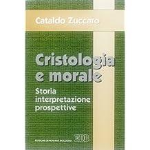 Cristologia e morale. Storia. Interpretazione. Prospettive