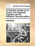 Le Bonheur, Poeme en Six Chants, Avec Quelques Fragmens; Par Mr Helvetius Nouvelle Edition, Helvétius, 1170002722