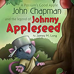 A Possum's Good Apple John Chapman and the Legend of Johnny Appleseed