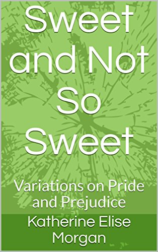 Sweet and Not So Sweet: Variations on Pride and Prejudice