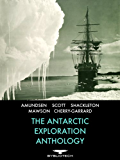 The Antarctic Exploration Anthology: The Personal Accounts of the Great Antarctic Explorers (Bybliotech Discovery Book 1)