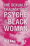 The Sexually Traumatized Psyche of the Black Woman, Richuz Tetia, 1466988177
