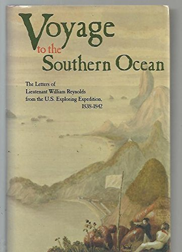 Voyage to the Southern Ocean: The Letters of Lieutenant William Reynolds from the U.S. Exploring Expedition, 1838-1842, Reynolds, William; Cleaver, Anne Hoffman; Stann, E. Jeffrey