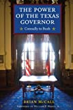 img - for The Power of the Texas Governor: Connally to Bush by Brian McCall (2009-03-01) book / textbook / text book