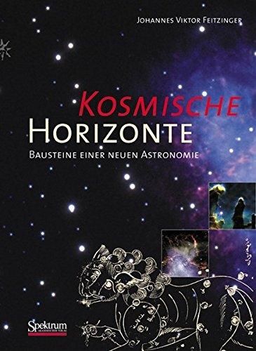 Kosmische Horizonte: Bausteine einer neuen Astronomie