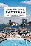 The 500 Hidden Secrets of Rotterdam