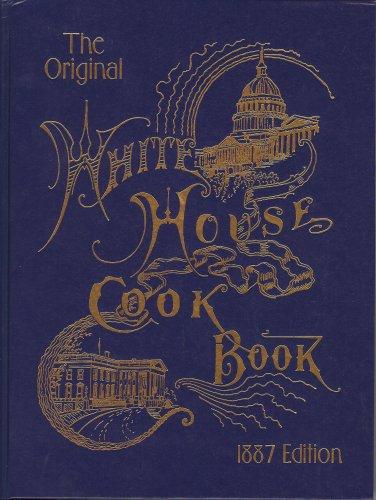 The Original White House Cook Book 1887 Edition