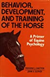 Behavior, Development, and Training of the Horse, Frederic J. Sautter and John A. Glover, 0668048093