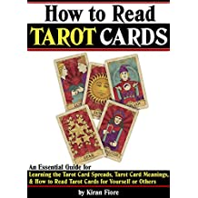 How to Read Tarot Cards: An Essential Guide for Learning the Tarot Card Spreads, Tarot Card Meanings, and How to Read Tarot Cards for Yourself or Others