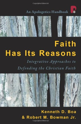 Read Online Faith Has Its Reasons: Integrative Approaches to Defending the Christian Faith PDF