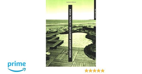 Modern Landscape Architecture  A Critical Review  MIT Press   Marc Treib   9780262700511  Amazon com  Books. Modern Landscape Architecture  A Critical Review  MIT Press   Marc