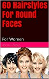 60 Hairstyles For Round Faces: For Women