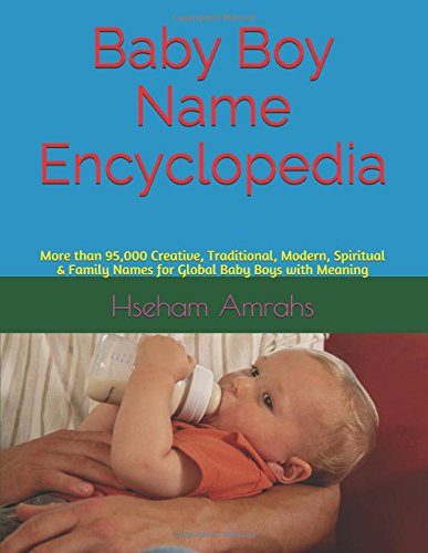 Search : Baby Boy Name Encyclopedia: More than 95,000 Creative, Traditional, Modern, Spiritual & Family Names for Global Baby Boys with Meaning