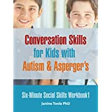 Six Minute Social Skills Workbook 1: Conversation Skills for Kids with Autism & Asperger's (Six-Minute Social Skills)