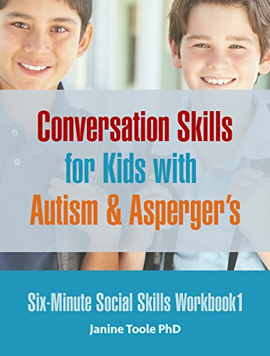 Six Minute Social Skills Workbook 1: Conversation Skills for Kids with Autism & Asperger's (Six-Minute Social Skills) (Social Skills Training For Children With Autism)