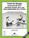 Tools for Design Using AutoCAD 2011, Autodesk Inventor 2011 and LEGO MINDSTORMS with TETRIX, Shih, Randy, 158503617X