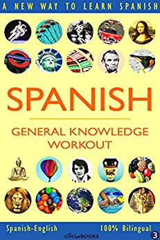 SPANISH - GENERAL KNOWLEDGE WORKOUT #3: A new way to learn Spanish (English Edition) de [Clic-books Digital Media]