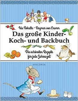 Das große Kinder-Koch- und Backbuch: Die schönsten Rezepte für ... | {Koch- & backbücher 98}