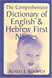 The Comprehensive Dictionary of English and Hebrew First Names, Alfred J. Kolatch, 0824604555