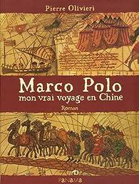 Marco Polo : Mon vrai voyage en Chine par Pierre Olivieri