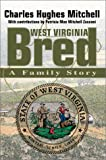 West Virginia Bred:A Family Story, Charles Hughes Mitchell, 0595653944