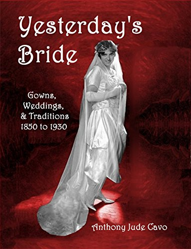 Yesterdays Bride Gowns Weddings Traditions 1850 To 1930