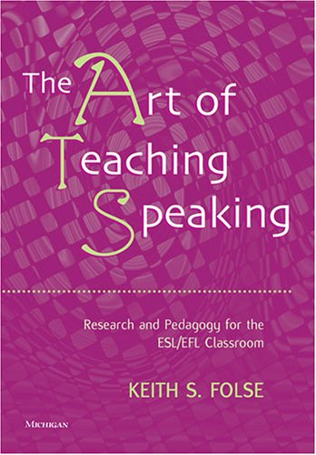 (The Art of Teaching Speaking: Research and Pedagogy for the ESL/EFL Classroom)