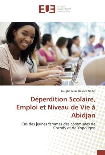 Déperdition Scolaire, Emploi et Niveau de Vie à Abidjan: Cas des jeunes femmes des communes de Cocody et de Yopougon (French Edition)