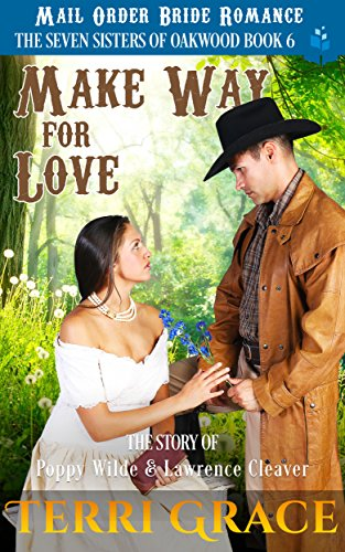 Mail Order Bride: Make Way for Love: The Story of Poppy Wilde and Lawrence Cleaver (The Seven Sisters Of Oakwood Book 6) cover