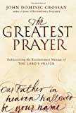 The Greatest Prayer: Rediscovering the Revolutionary Message of the Lord's Prayer