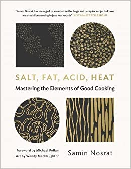 Image result for Salt, Fat, Acid, Heat: Mastering the Elements of Good Cooking by Sam Nosrat