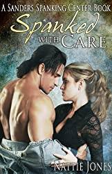 Spanked With Care: A Sanders Spanking Center Book (The Sanders Spanking Center 3)
