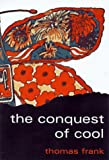 The Conquest of Cool, Thomas C. Frank, 0226259919