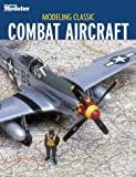 Modeling Classic Combat Aircraft, Kalmbach Publishing Co. Staff, 0890243948