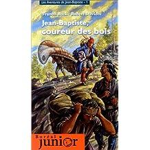 Jean-Baptiste, coureur des bois: Aventures de Jean-Baptiste t.1