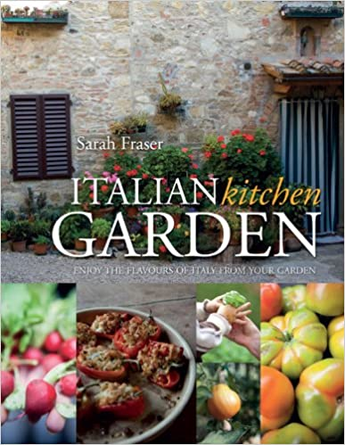 Italian Kitchen Garden: Enjoy the Flavours of Italy from