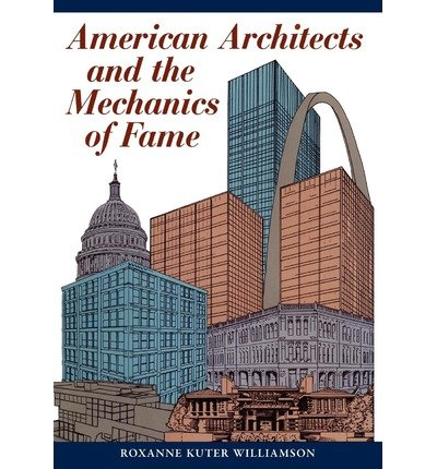 Download [ American Architects and the Mechanics of Fame [ AMERICAN ARCHITECTS AND THE MECHANICS OF FAME BY Williamson, Roxanne Kuter ( Author ) Mar-01-2011[ AMERICAN ARCHITECTS AND THE MECHANICS OF FAME [ AMERICAN ARCHITECTS AND THE MECHANICS OF FAME BY WILLIAMSON, ROXANNE KUTER ( AUTHOR ) MAR-01-2011 ] By Williamson, Roxanne Kuter ( Author )Mar-01-2011 Paperback ebook