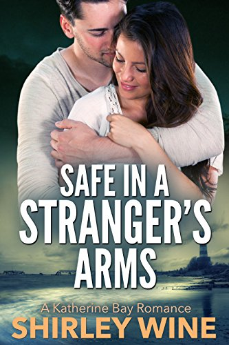 Safe In A Stranger's Arms (A Katherine Bay Romance Book 2)